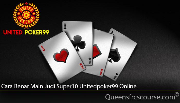 Cara Benar Main Judi Super10 Unitedpoker99 Online