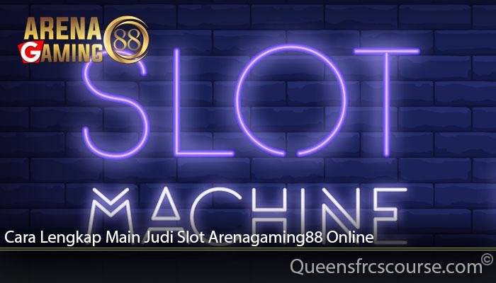 Cara Lengkap Main Judi Slot Arenagaming88 Online