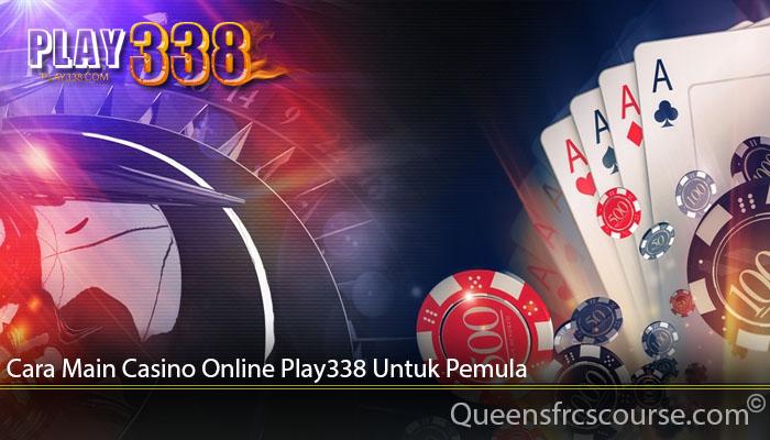 Cara Main Casino Online Play338 Untuk Pemula