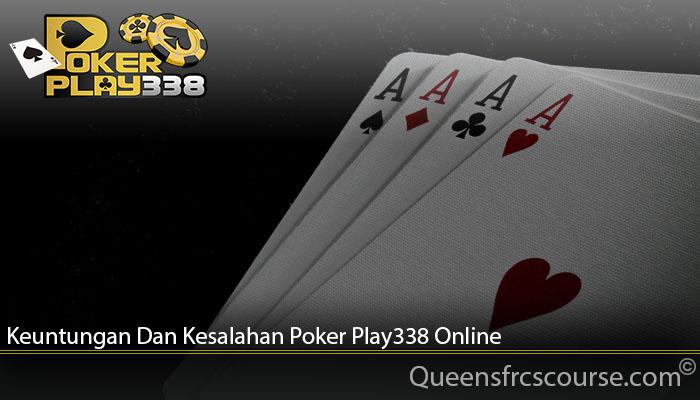 Keuntungan Dan Kesalahan Poker Play338 Online