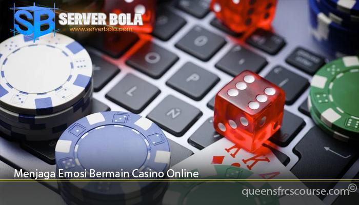 Menjaga Emosi Bermain Casino Online
