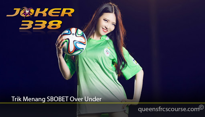 Trik Menang SBOBET Over Under