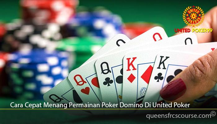 Cara Cepat Menang Permainan Poker Domino Di United Poker