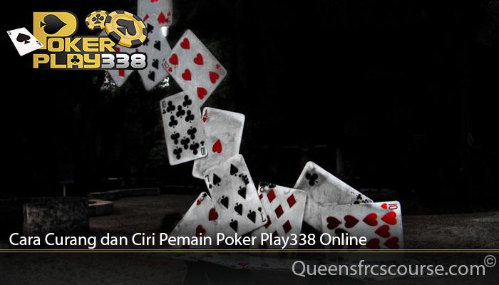 Cara Curang dan Ciri Pemain Poker Play338 Online