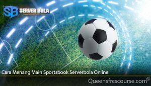 Cara Menang Main Sportsbook Serverbola Online