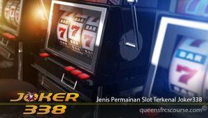 Jenis Permainan Slot Terkenal Joker338