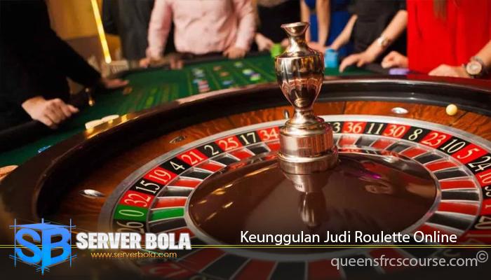 Keunggulan Judi Roulette Online