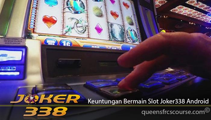 Keuntungan Bermain Slot Joker338 Android