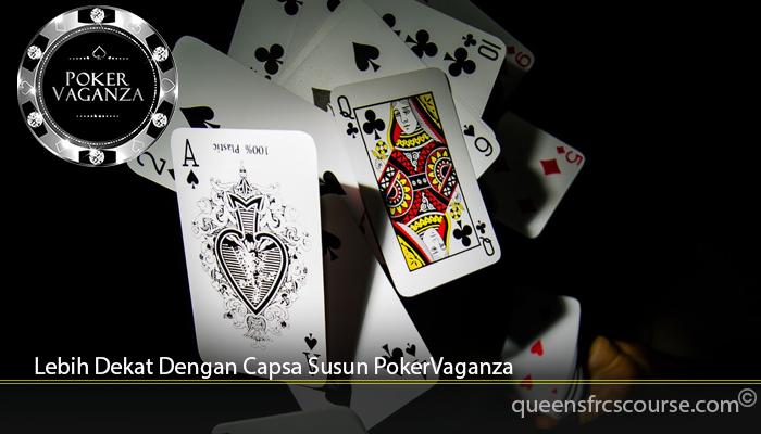 Lebih Dekat Dengan Capsa Susun PokerVaganza