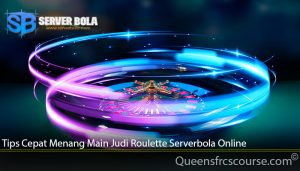 Tips Cepat Menang Main Judi Roulette Serverbola Online