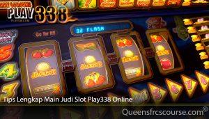 Tips Lengkap Main Judi Slot Play338 Online