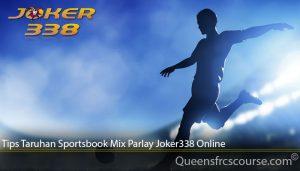 Tips Taruhan Sportsbook Mix Parlay Joker338 Online