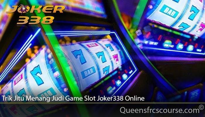 Trik Jitu Menang Judi Game Slot Joker338 Online