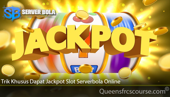 Trik Khusus Dapat Jackpot Slot Serverbola Online
