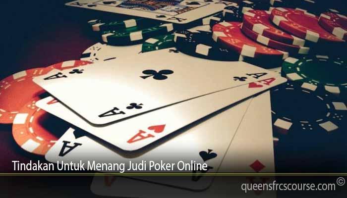 Tindakan Untuk Menang Judi Poker Online